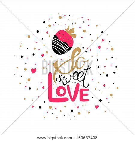Vector Valentines Day hand drawn text So sweet love. Strawberry in chocolate hand drawn icon. Valentine Day design card. Gold, black and pink on white background.