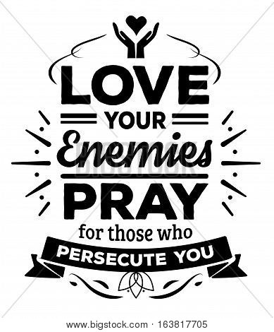 Love your enemies Pray for those who persecute you Typographic Bible Verse Design poster with design ornaments, banners and cross and heart icon accents, black on white