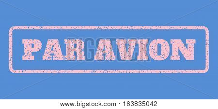 Pink rubber seal stamp with Par Avion text. Vector caption inside rounded rectangular frame. Grunge design and scratched texture for watermark labels. Horisontal emblem on a blue background.
