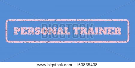 Pink rubber seal stamp with Personal Trainer text. Vector caption inside rounded rectangular banner. Grunge design and scratched texture for watermark labels. Horisontal emblem on a blue background.