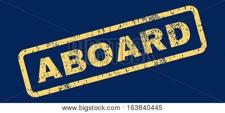 Aboard Text rubber seal stamp watermark. Caption inside rectangular banner with grunge design and dust texture. Slanted glyph yellow ink sign on a blue background.