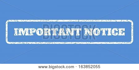 White rubber seal stamp with Important Notice text. Vector message inside rounded rectangular shape. Grunge design and unclean texture for watermark labels. Horisontal sticker on a blue background.
