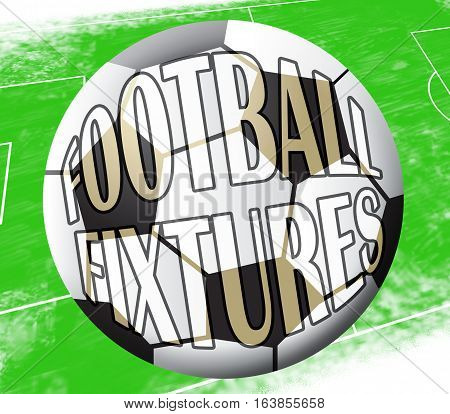 Football Fixtures Shows Soccer Timetable 3D Illustration