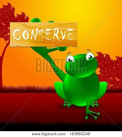 Conserve Sign Showing Natural Preservation 3D Illustration