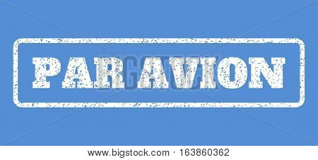 White rubber seal stamp with Par Avion text. Vector tag inside rounded rectangular shape. Grunge design and scratched texture for watermark labels. Horisontal sticker on a blue background.