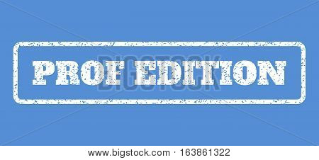 White rubber seal stamp with Prof Edition text. Vector message inside rounded rectangular banner. Grunge design and dirty texture for watermark labels. Horisontal sticker on a blue background.