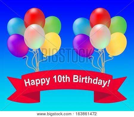 Happy Tenth Birthday Meaning 10Th Party Celebration 3D Illustration