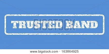 White rubber seal stamp with Trusted Band text. Vector tag inside rounded rectangular frame. Grunge design and dust texture for watermark labels. Horisontal sticker on a blue background.