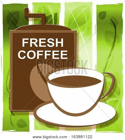 Fresh Coffee Represents Restaurant Cafe And Caffeine
