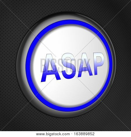 Asap Button Shows Quick Priority Deadline 3D Illustration