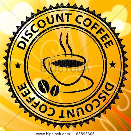 Discount Coffee Represents  Bargain Or Cheap Beverage