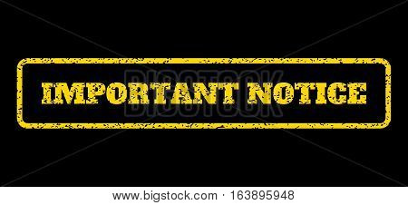 Yellow rubber seal stamp with Important Notice text. Vector caption inside rounded rectangular shape. Grunge design and dust texture for watermark labels. Horisontal emblem on a blue background.