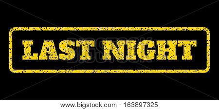 Yellow rubber seal stamp with Last Night text. Vector tag inside rounded rectangular shape. Grunge design and scratched texture for watermark labels. Horisontal sticker on a blue background.