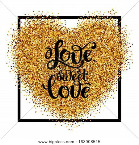 Glitter background with lettering quote Valentines theme and golden heart shape. Golden background can used for  invitation, flyer, poster or web. Happy valentines day.
