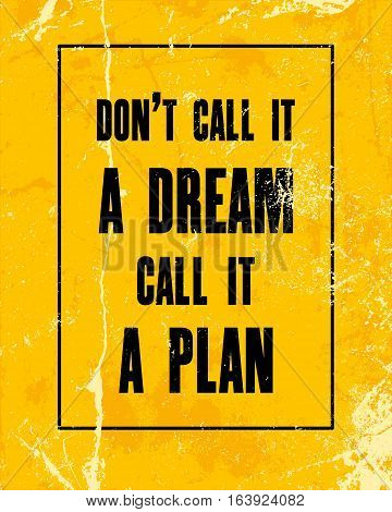 Inspiring motivation quote with text Don't Call It a Dream Call It a Plan. Vector typography poster design concept