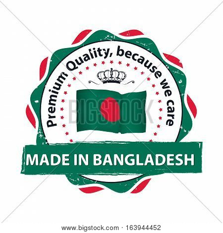 Made in Bangladesh, Premium Quality, because we care - stamp / label / icon with the map and flag of Bangladesh. Print colors used