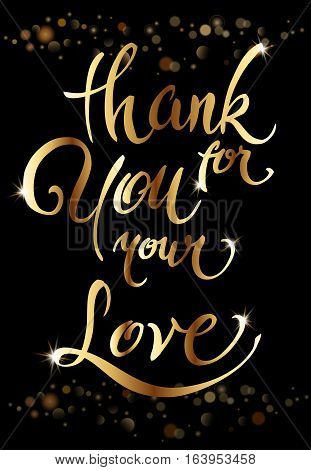 Thank you for your love Valentines day greeting card. Brush pen calligraphy on dark with golden sparkles. For love cards, banners, posters. Golden shiny design. Vector illustration stock vector.