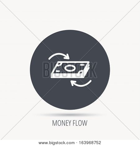 Money flow icon. Cash investment sign. Currency exchange symbol. Round web button with flat icon. Vector