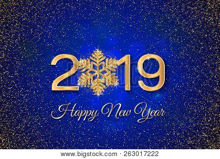 New Year 2019 Greeting Card. 2019 Golden New Year Sign With Golden Snowflake And Glitter On Dark Blu