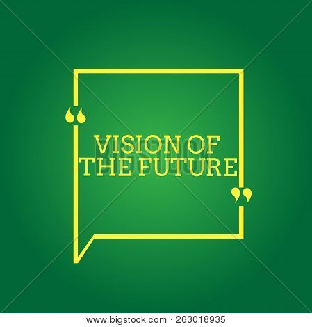 Text sign showing Vision Of The Future. Conceptual photo Seeing something Ahead a Clear Guide of Action poster