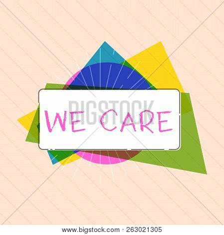Word Writing Text We Care. Business Concept For Care Taken To Prevent Any Problems And Issues Caring