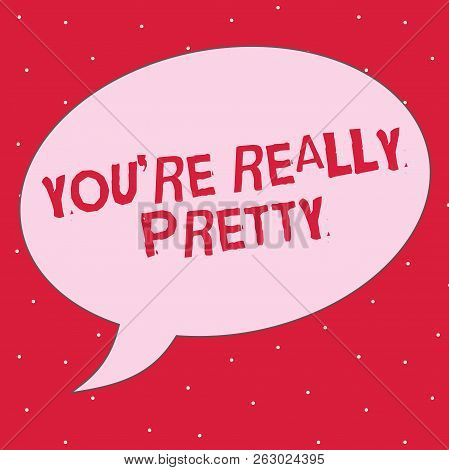 Word Writing Text You Re Are Really Pretty. Business Concept For She Looks Very Charming Attractive