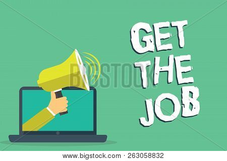 Writing Note Showing Get The Job. Business Photo Showcasing Obtain Position Employment Work Headhunt