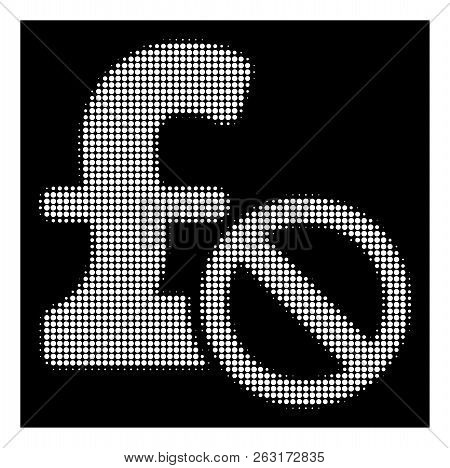 Halftone Pixelated Forbidden Pound Payment Icon. White Pictogram With Pixelated Geometric Structure