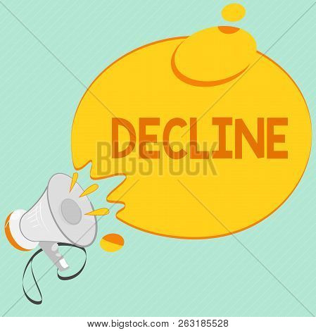 Writing note showing Decline. Business photo showcasing Become smaller fewer less Decrease Politely refuse reject say no poster