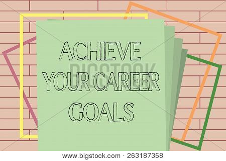 Handwriting Text Writing Achieve Your Career Goals. Concept Meaning Reach For Professional Ambition