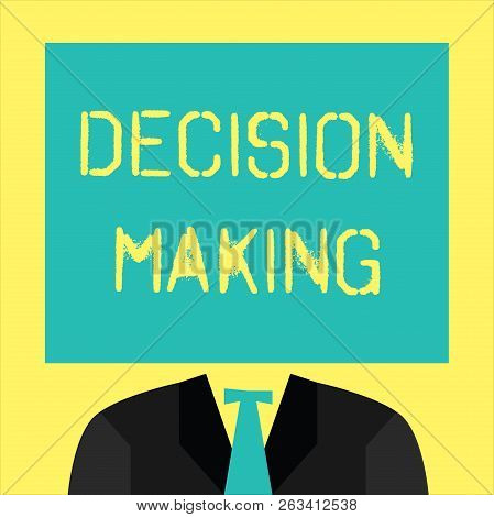 Text Sign Showing Decision Making. Conceptual Photo The Act Of Deciding Between Two Or More Possibil