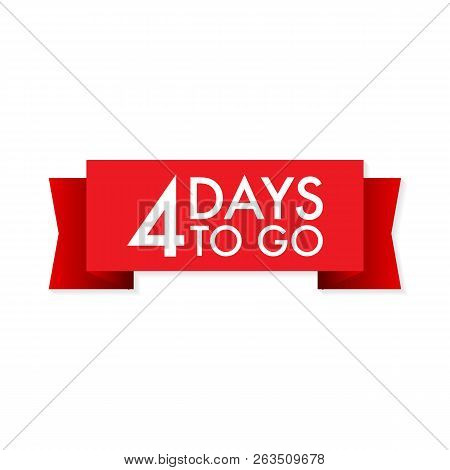 4 Days To Go Red Ribbon On White Background. Vector Stock Illustration.