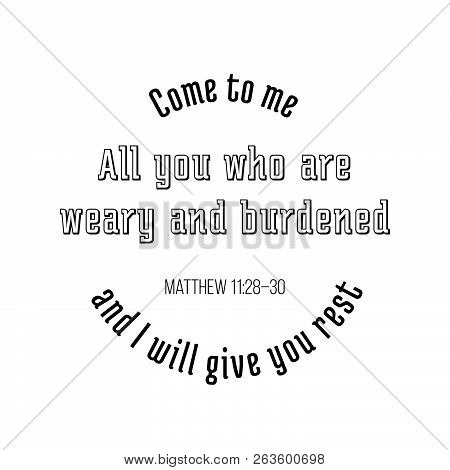 Biblical Phrase From Matthew Gospel, Come To Me, All You Who Are Weary And Burdened, And I Will Give