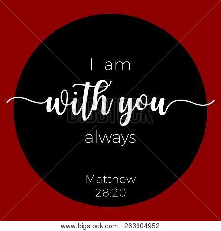 Biblical Phrase From Matthew Gospel, I Am With You Always, Typography For Print Or Use As Poster, Fl