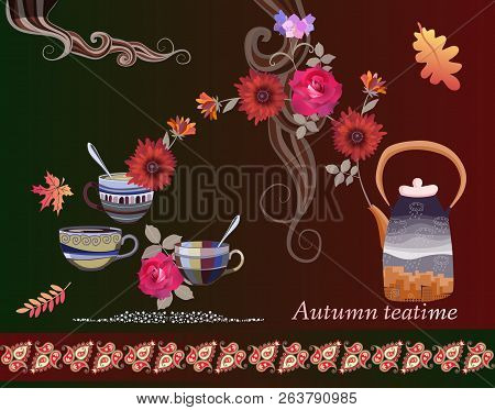 Autumn Teatime. Beautiful Vector Card With Kettle, Teacups, Bouquet Of Flowers And Paisley. Design E