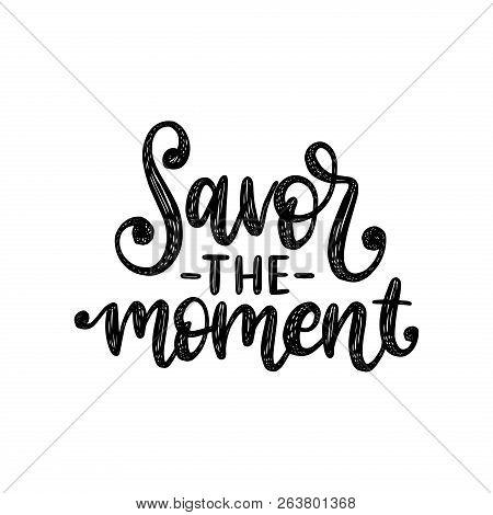 Savor The Moment, Hand Lettering On White Background. Vector Calligraphic Illustration For Thanksgiv
