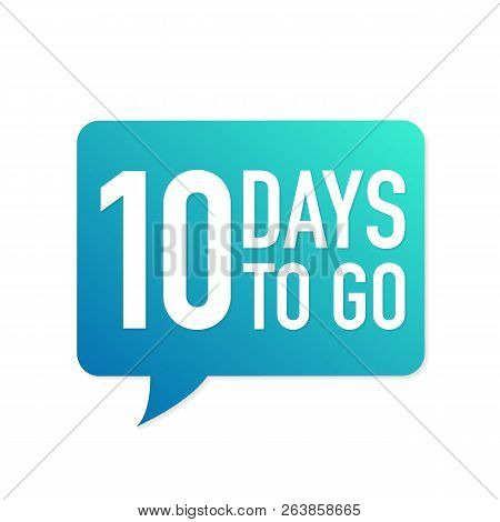 10 Days To Go Colorful Speech Bubble On White Background. Vector Stock Illustration.