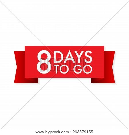 8 Days To Go  Red Ribbon On White Background. Vector Stock Illustration.