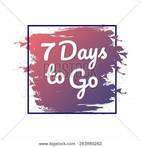 7 Days To Go. Hurry Up Sign. Count Down. Vector Stock Illustration.