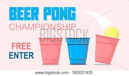 Beer Pong Tournament Vector Poster. Beer Pong Vector Illustration.beer Pong Poster Or Banner With Re