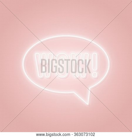 Neon Wow Sign. Wow Word In A Speech Bubble. Concept Of Instant Message In Neon Style For Social Medi