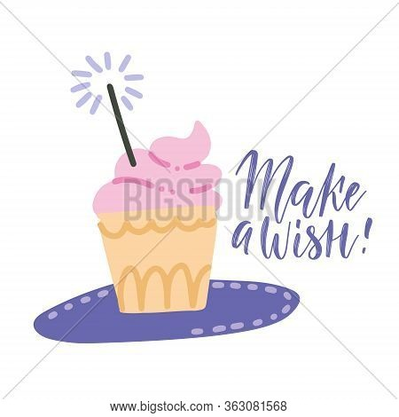 Make A Wish Card With Cupcake With Pink Cream, Sparkler And Lettering Text. Vector Hand Drawn Illust