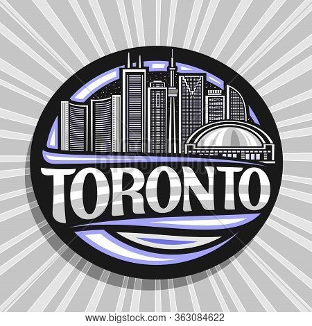 Vector Logo For Toronto, Black Decorative Circle Badge With Line Illustration Of Contemporary Toront