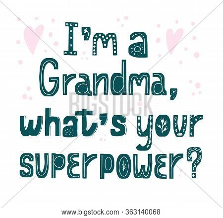 Grandma. Whats Your Superpower. Hand Drawn Lettering. Card Phrase.