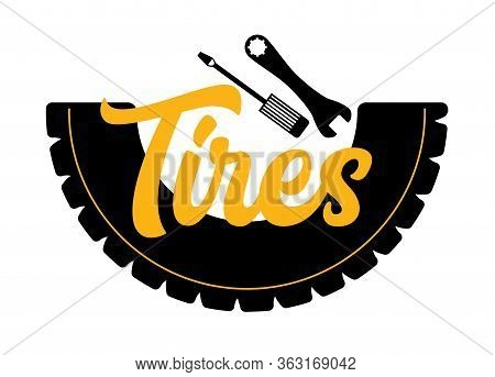 Tires Banner With Spanner, Screwdriver And Tyre With Typography On White Background. Service Station