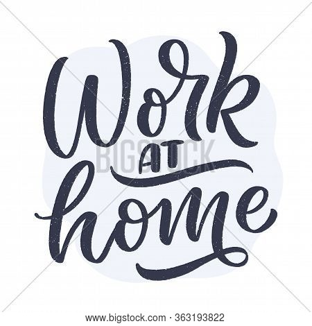 Work At Home Slogan - Lettering Typography Poster With Text For Self Quarine Time. Hand Drawn Motiva