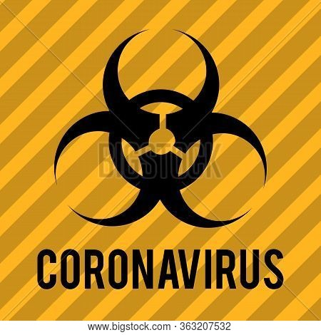 Biohazard Warning Sign. Danger And Biohazard Label Sign Coronavirus Outbreak. Disease Prevention, Co