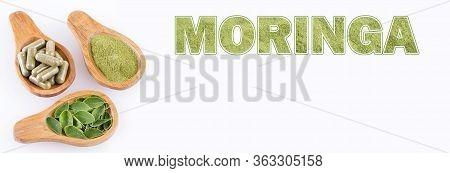 Moringa Oleifera - Moringa Leaves, Powder, Capsules