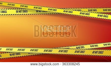 Background With Yellow Warning Tapes - Do Not Cross. Horizontal Vector Poster, Header For Website. C
