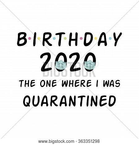 Birthday 2020 Happy Quarantined Birthday Black Calligraphy Wishing Quarantine Party Graphic Element.